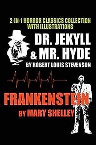 2-In-1 Horror Classics Collection With Illustrations - Dr. Jekyll & Mr. Hyde + Frankenstein: Volume 1 par Robert Louis Stevenson