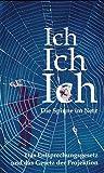 Ich. Ich. Ich. Die Spinne im Netz. Das Entsprechungsgesetz und das Gesetz der Projektion