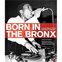 Born in the Bronx: A Visual Record of the Early Days of Hip Hop by Johan Kugelberg (2007-11-06)