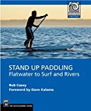 Stand Up Paddling - ebook: Flatwater to Surf and Rivers (Mountaineers Outdoor Experts)