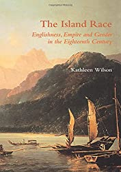 The Island Race: Englishness, Empire and Gender in the Eighteenth Century