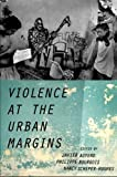 Violence at the Urban Margins (Global and Comparative Ethnography)