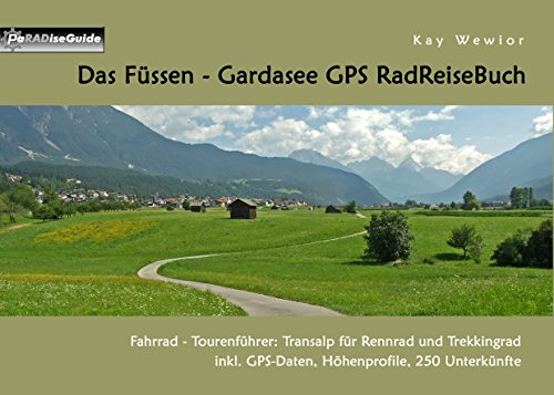 Das Füssen - Gardasee GPS RadReiseBuch: Fahrrad - Tourenführer: Transalp für Rennrad und Trekkingrad, inkl. GPS-Daten, Höhenprofile, 250 Unterkünfte (PaRADise Guide 13)