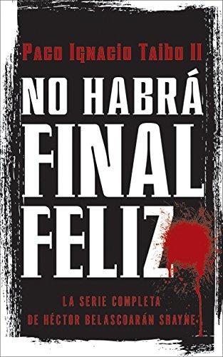 No Habra Final Feliz: La Serie Completa de Hector Belascoaran Shayne
