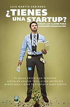 ¿Tienes una startup?: Todas las claves para conseguir financiación de [Cabiedes, Luis Martín]
