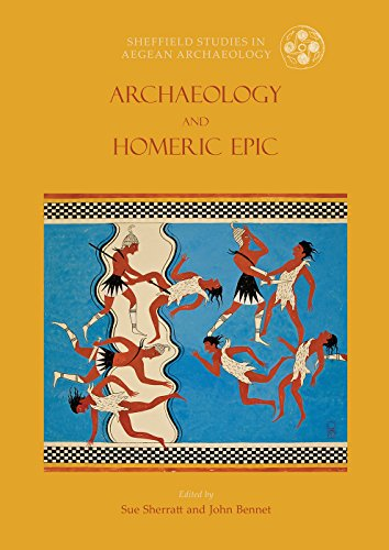 Archaeology and Homeric Epic (Sheffield Studies in Aegean Archaeology)