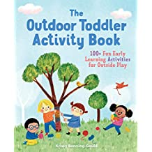 The Outdoor Toddler Activity Book: 100+ Fun Early Learning Activities for Outside Play (English Edition)