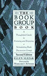 The Book Group Book: A Thoughtful Guide to Forming and Enjoying a Stimulating Book Discussion Group