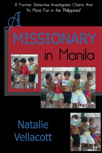 """A Missionary in Manila: A Former Detective Investigates Claims that """"It's More Fun in the Philippines!"""" (Adventures in Asia, Band 3)"""