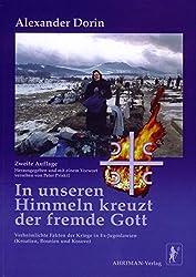In unseren Himmeln kreuzt der fremde Gott: Verheimlichte Fakten der Kriege in Ex-Jugoslawien (Kroatien, Bosnien, Kosovo)