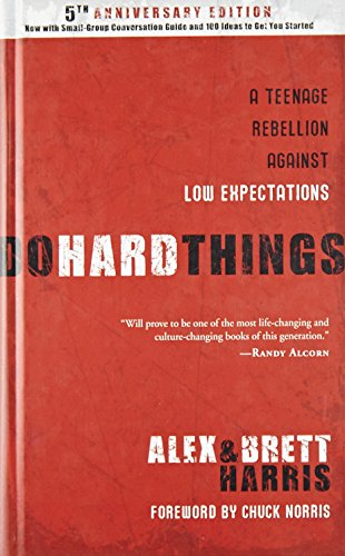 Do Hard Things: A Teenage Rebellion Against Low Expectations por Alex Harris