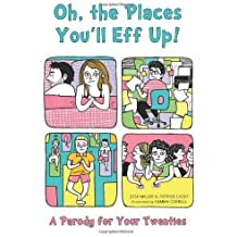 Oh, the Places You'll Eff Up: A Parody for Your Twenties by Joshua Miller (2014-04-01)