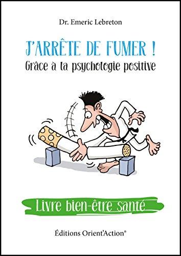 Couverture du livre J'ARRÊTE DE FUMER GRÂCE À LA PSYCHOLOGIE POSITIVE