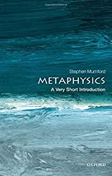 Metaphysics: A Very Short Introduction (Very Short Introductions) by Stephen Mumford (2012-08-30)