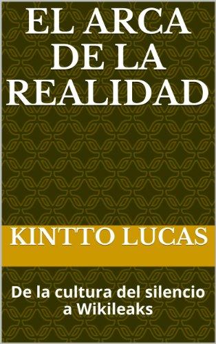 EL ARCA DE LA REALIDAD: De la cultura del silencio a Wikileaks por Kintto Lucas