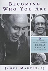 Becoming Who You Are: Insights on the True Self from Thomas Merton and Other Saints by James Martin (2011-11-15)