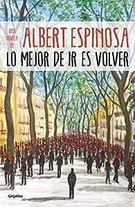 Lo mejor de ir es volver par Albert Espinosa