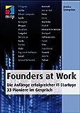 Founders at Work: Die Anfänge erfolgreicher IT-Startups. 33 Pioniere im Gespräch