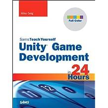 Unity Game Development in 24 Hours, Sams Teach Yourself (Sams Teach Yourself -- Hours)