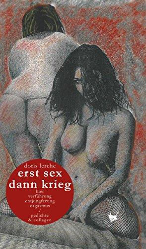 Download erst sex dann krieg / erst krieg dann sex: Gedichte & Collagen