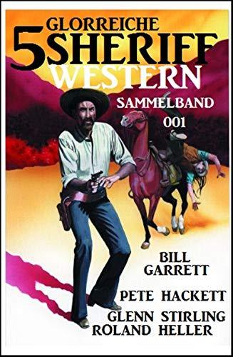5 Glorreiche Sheriff Western Sammelband 001 por Pete Hackett Gratis