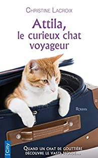Attila, le curieux chat voyageur par Christine Lacroix