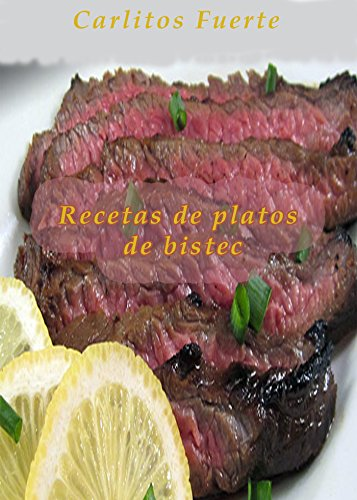 Recetas de platos de bistec por Carlitos Fuerte
