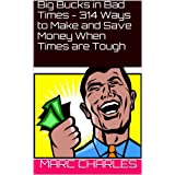 Big Bucks in Bad Times  - 314 Ways to Make  and Save Money  When Times are Tough (English Edition)