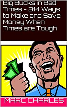 Big Bucks in Bad Times  - 314 Ways to Make  and Save Money  When Times are Tough (English Edition) par [Charles, Marc]