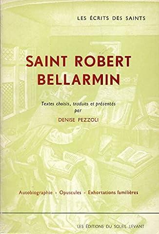 Saint Robert Bellarmin. Textes choisis et présentés par Denise Pezzoli. Autobiographie. Opuscules. Exhortations