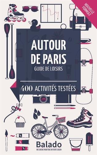 Autour de Paris : 400 activits testes