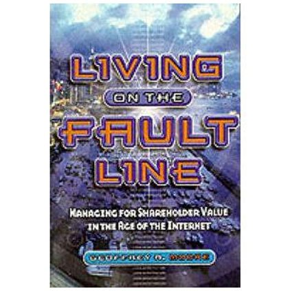 Living on the Fault Line: Managing for Shareholder Value in the Age of the Internet -