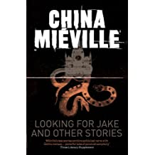 Looking for Jake and Other Stories by China Mieville (2011-05-01)