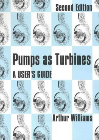 Pumps as Turbines: A users guide por Arthur B. Williams