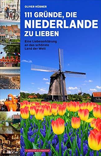 111 Gründe, die Niederlande zu lieben: Eine Liebeserklärung an das schönste Land der Welt