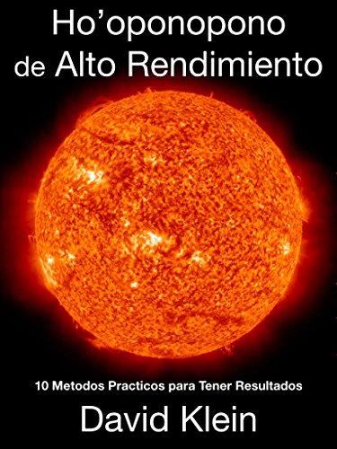 Ho'oponopono de Alto Rendimiento: 10 Metodos Practicos para Tener Resultados (Spanish Edition)