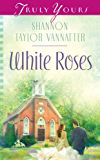 White Roses (Truly Yours Digital Editions Book 902)