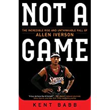 Not a Game: The Incredible Rise and Unthinkable Fall of Allen Iverson (English Edition)