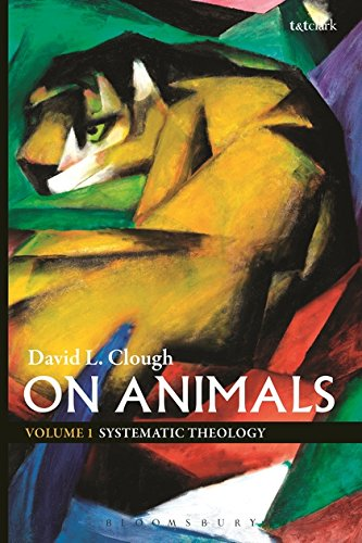 1: On Animals: Volume I: Systematic Theology (T&T Clark Theology)