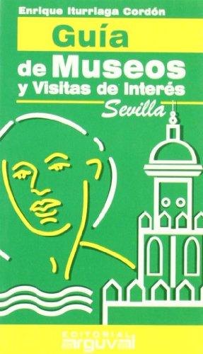 Guía de museos y visitas de interés. Sevilla (GUÍAS TURÍSTICAS) por Enrique Iturriaga Cordón
