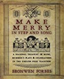 Make Merry in Step and Song: A Seasonal Treasury of Music, Mummer's Plays & Celebrations in the English Folk Tradition: A Seasonal Treasury of Music. Celebrations in the English Folk Tradition