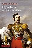 Espartero, el Pacificador: Baldomero Espartero y la formación de la España contemporánea (EBOOK)