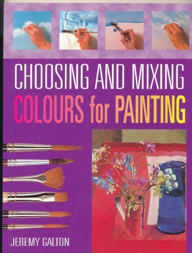 Choosing and Mixing Colours for Painting by Jeremy Galton (2003-08-02)