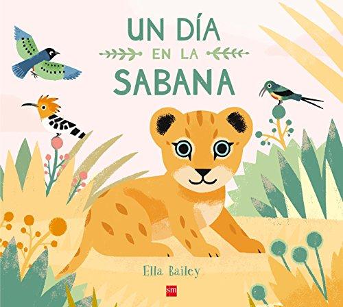 Un día en la sabana (Álbumes ilustrados) por Ella Bailey
