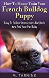 How To House Train Your French Bulldog: Easy To Follow Instructions For Both You And Your Fur Baby