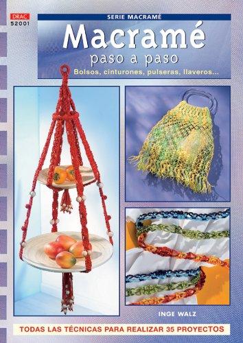 Serie Macramé nº 1. MACRAMÉ PASO A PASO. BOLSOS, CINTURONES, PULSERAS LLAVEROS. (Cp Serie Macrame (drac)) por Inge Walz