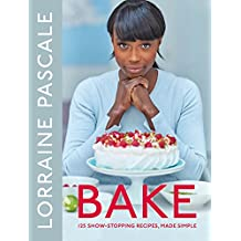 Bake: 125 Show-Stopping Recipes, Made Simple (English Edition)
