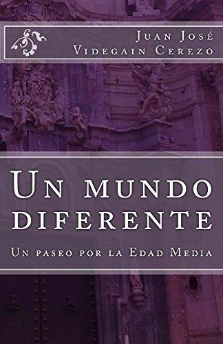 Un mundo diferente: Un paseo por la Edad Media. por Juan Jose Videgain Cerezo