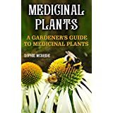 Medicinal Plants: A Gardener's Guide To Medicinal Plants  (English Edition)