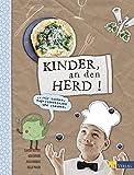 Kinder, an den Herd!: Wir kochen, experimentieren und staunen